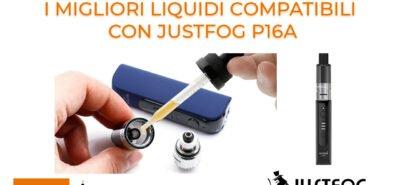 migliori liquidi compatibili con Justfog P16A